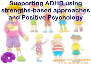 Strengths-Based Approaches & Positive Psychology for Children withADHD